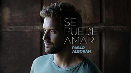 Pablo Alboran - Se puede amar ( Official Audio 2016 ) + Превод