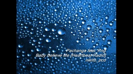 Pachanga feat. Rng - Baby Believe Me [ Heartbeat Radio ]