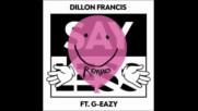 *2017* Dillon Francis ft. G Eazy - Say Less ( Gorgon City remix )