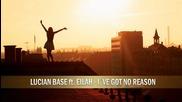 Lucian Base feat. Eilah - I've Got No Reason