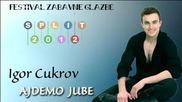 Igor Cukrov - Ajdemo Jube - Split 2012