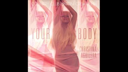 • Пълна Лудница • Christina Aguilera - Your Body (country Club Martini Crew Dirty Radio) • [ H D ] •