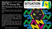 Situation ft. Andre Espeut - Get To Know Me ( Mr Mulatto's Dub Mix )
