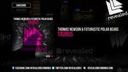 Thomas Newson & Futuristic Polar Bears - Taurus ( Original Mix )