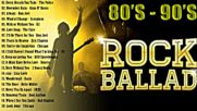 Best Rock Ballads 80s 90s Playlist - Greatest Rock Ballads Songs Ever