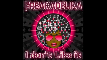 Freakadelika - I Dont Like It