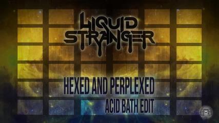 Liquid Stranger - Hexed and Perplexed ft Deeyah (acid Bath Edit)