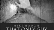 Mike Hough-that Only Guy