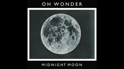 Oh Wonder - Midnight Moon