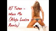 Dj Totan - Warn Me (alejo Loaiza Remix)