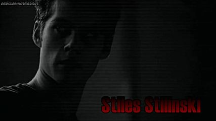 Stiles Stilinski - I'm afraid,somebody else might take my place.