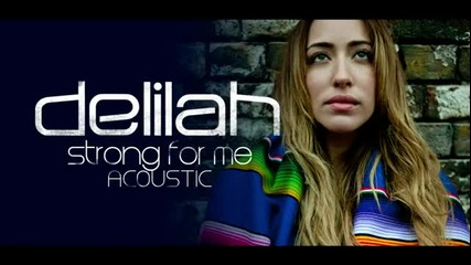 Delilah - Strong For Me