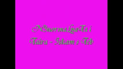 n3normalna i Taira - Iskam s Teb