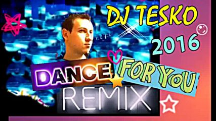 Dj Tesko Dance for You - Remix 2016