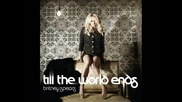 Britney Spears - Till the world ends +превод!