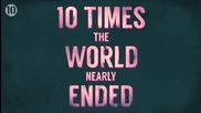 10 пъти, когато светът почти свърши