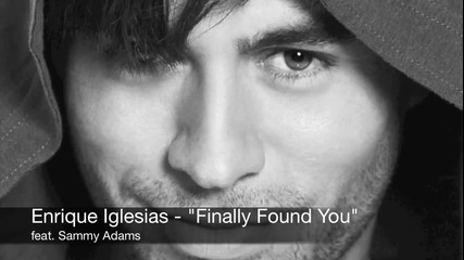 « Превод » Enrique Iglesias feat. Sammy Adams - Finally Found You ( Аудио )