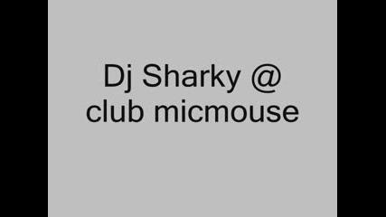 Dj Sharky @ Club Micmouse