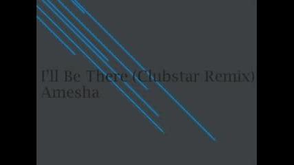 Amesha - Ill Be There (Club Star Remix)