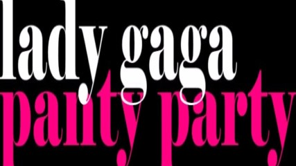Lady Gaga - Panty Party
