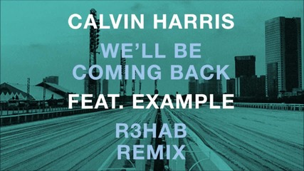 • Calvin Harris feat. Example - We'll Be Coming Back (r3hab Edc Nyc Remix) • [ H D ] •