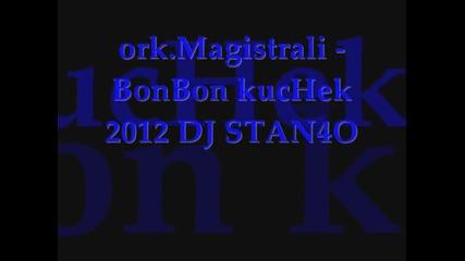 ork.magistrali - Bonbon kuchek 2012 Dj Stan4o