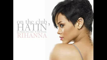 Rihanna - Hatin On The Club (ft. The Dream)