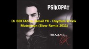 (slow-remix ) - Ismail Yk - Duydum ki Cok Mutsuzsun