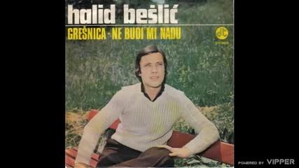 Halid Beslic - Ne budi mi nadu - (Audio 1979)