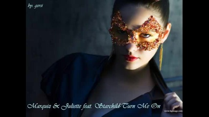 Marquiz & Juliette feat. Starchild-turn Me On