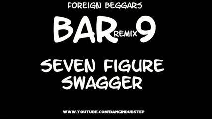 Foreign Beggars - Seven Figure Swagger - Bar 9 Remix