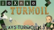 joXnka Plays TURMOIL [Ep. 13]