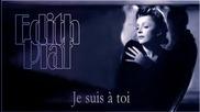 Edith Piaf - Je suis a toi - Твоя съм