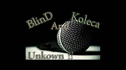 Blind And Koleca - Unkown !! ..