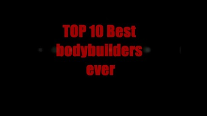 Top 10 Greatest Bodybuilders in History (hd)