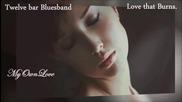 ~ Любов, която изгаря ... ~ Twelve bar Bluesband ~ Love That Burns ~ превод ~