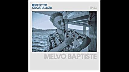 Defected Croatia Sessions by Melvo Baptiste Ep.23
