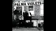 Palma Violets - All The Garden Birds
