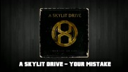 A Skyllit Drive - Your Mistake [new Song 2011]+lyrics