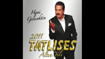 Ibrahim Tatlises - Hani Gelecektin (2011 Yeni Album Hani Gelecektin)