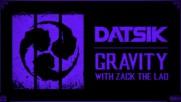 Datsik - Gravity (ft. Zack The Lad)