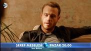 Въпрос на чест Seref Meselesi еп.7 трейлър Бг.суб. Турция с Керем Бурсин