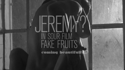 JEREMY? in Sour Film FAKE FRUITS - teaser 01