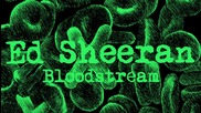 Ed Sheeran - Bloodstream [ От албума X - 2014 ]