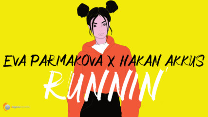 Eva Parmakova x Hakan Akkus - Runnin' (Official Lyric Video)