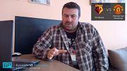 Уотфорд - Манчестър Юнайтед прогноза на Георги Драгоев | Висша лига 15.09.18
