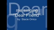 Me singing Dear Friend by Stacie Orrico