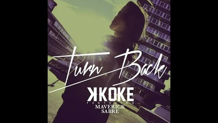 K Koke ft. Maverick Sabre - Turn Back