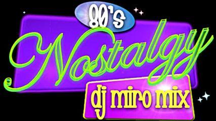Dj Miro Mix - Nostalgy 80s 2019