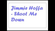 Jimme Hoffa - Shoot Me Down